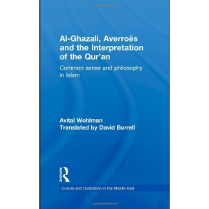 Al-Ghazali, Averroes and the Interpretation of the Qur'an (Culture and Civilization in the Middle East)