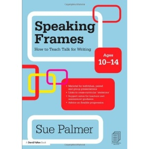 Speaking Frames: How to Teach Talk for Writing: Ages 10-14