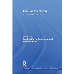 The Baha'is of Iran: Socio-historical Studies (Routledge Advances in Middle East and Islamic Stuidies) (Routledge Advances in Middle East and Islamic Studies)