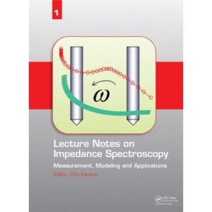 Lecture Notes on Impedance Spectroscopy: Volume 1: Measurement, Modeling and Applications