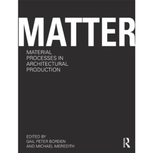 Matter: Material Processes in Architectural Production