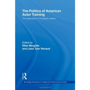 The Politics of American Actor Training (Routledge Advances in Theatre & Performance Studies) (Routledge Advances in Theatre and Performance Studies)