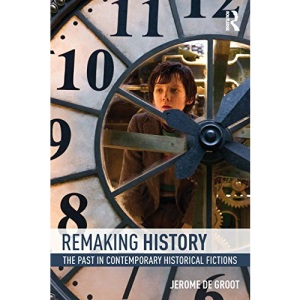 Remaking History: The Past in Contemporary Historical Fictions