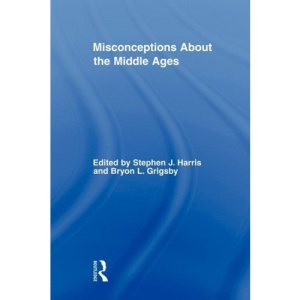 Misconceptions about the Middle Ages (Routledge Studies in Medieval Religion and Culture)