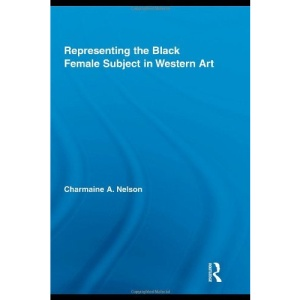 Representing the Black Female Subject in Western Art (Routledge Studies on African and Black Diaspora)