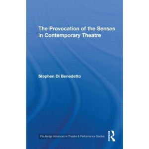 The Provocation of the Senses in Contemporary Theatre (Routledge Advances in Theatre and Performance Studies)