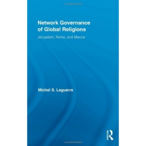 Network Governance of Global Religions: Jerusalem, Rome, and Mecca (Routledge Research in Information Technology and Society)