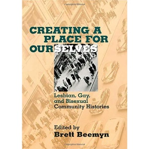 Creating a Place for Ourselves: Lesbian, Gay and Bisexual Community Histories