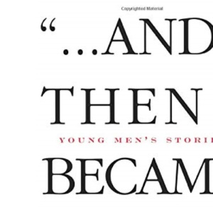 And Then I Became Gay: Young Men's Stories