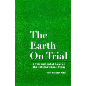The Earth on Trial: Environmental Law on the International Stage