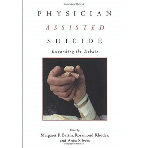 Physician Assisted Suicide: Expanding the Debate (Reflective Bioethics)