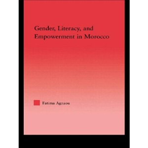 Gender, Literacy, and Empowerment in Morocco (Middle East Studies: History, Politics & Law)