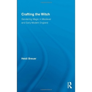 Crafting the Witch: Gendering Magic in Medieval and Early Modern England (Studies in Medieval History & Culture)