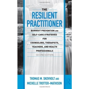 The Resilient Practitioner (Counseling and Psychotherapy: Investigating Practice from Scientific, Historical, and Cultural Perspectives)