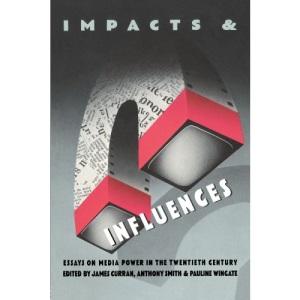Impacts and Influences: Essays on Media Power in the Twentieth Century