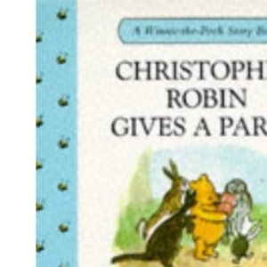 Christopher Robin Gives a Party: 8 (Winnie-the-Pooh story books)
