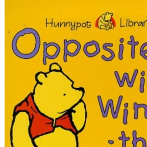 Opposites with Winnie-the-Pooh (Hunnypot library)