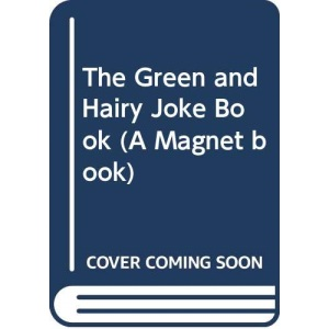 The Green and Hairy Joke Book (A Magnet book)