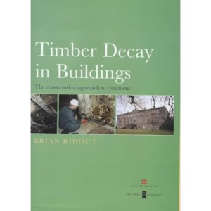 Timber in Buildings: Decay, Treatment and Conservation: The Conservation Approach to Treatment (Guides for practitioners)