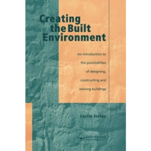 Creating a Built Environment: The Practicalities of Designing, Constructing and Owning Buildings