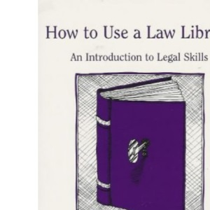 How to Use a Law Library: an Introduction to Legal Skills: 1