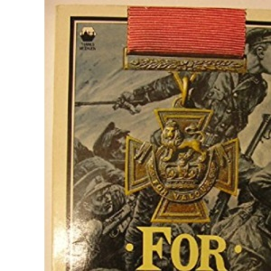 For Valour: Victoria Cross - Courage in Action