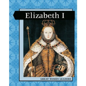 Great Women Leaders: Elizabeth I (Levelled Biographies)