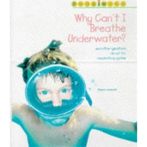Why Can't I Breathe Underwater? (Body Wise)