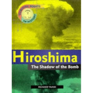 Hiroshima - the Shadow of the Bomb (Turning points in history)