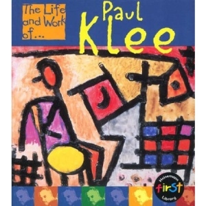 Paul Klee (The Life & Work of...S.)