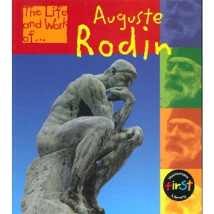 The Life and Work of Auguste Rodin Hardback (First Library:)