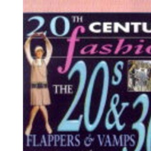 20th Century Fashion: the 20s and 30s Flappers and Vamps