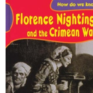 Florence Nightingale and the Crimean War (How Do We Know About?)