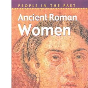 Ancient Roman Women (People in the Past)