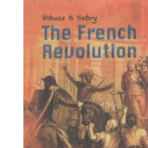 Witness to History: The French Revolution Hardback