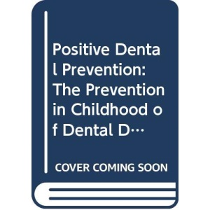 Positive Dental Prevention: The Prevention in Childhood of Dental Disease in Adult Life