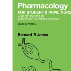 Pharmacology for Student and Pupil Nurses and Students in Associated Professions: Second Edition