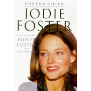Foster Child: Intimate Biography of Jodie Foster