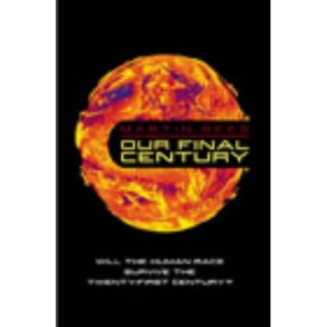 Our Final Century?: Will the Human Race Survive the Twenty-first Century?