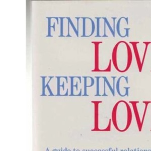 Finding Love, Keeping Love: Guide to Successful Relationships