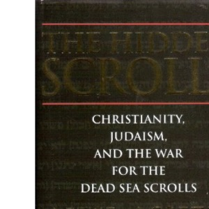 The Hidden Scrolls: Christianity, Judaism and the War for the Dead Sea Scrolls