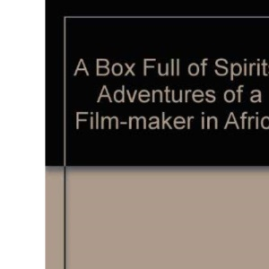 A Box Full of Spirits: Adventures of a Film-maker in Africa