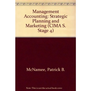 Management Accounting: Strategic Planning and Marketing (CIMA S. Stage 4)