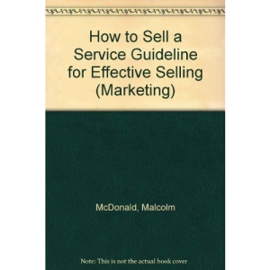 How to Sell a Service: Guidelines for Effective Selling in a Service Business (Marketing)