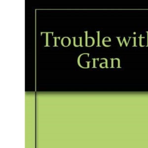Trouble with Gran