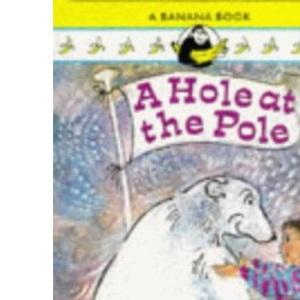 A Hole at the Pole (Banana Books)
