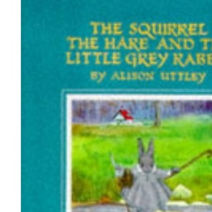 Squirrel, the Hare and Little Grey Rabbit (Little Grey Rabbit: the classic editions)