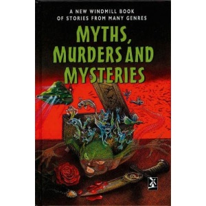 Myths, Murders and Mysteries: A New Windmill Book of Stories from Many Genres (New Windmills Collections)