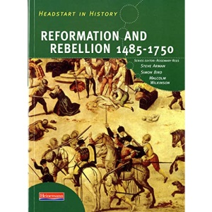 Headstart in History: Reformation and Rebellion 1485-1750