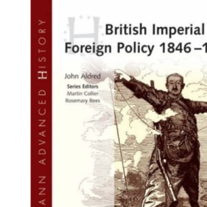 British Imperial and Foreign Policy, 1846-1980 (Heinemann Advanced History)